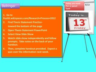 1.  Go to  lhuittt.wikispaces/Research+Process+2012 Find Thesis Statement  Practice-