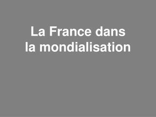 La France dans la mondialisation