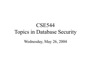 CSE544 Topics in Database Security