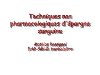 Techniques non pharmacologiques d pargne sanguine  Mathias Rossignol DAR-SMUR, Lariboisi re