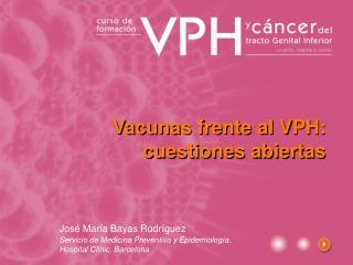 Vacunas frente al VPH: cuestiones abiertas