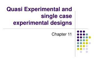 Quasi Experimental and single case experimental designs