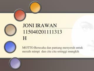 JONI IRAWAN 115040201111313 H