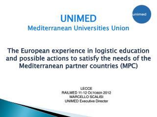 LECCE RAILMED 11-12 October 2012 MARCELLO SCALISI UNIMED Executive  Director