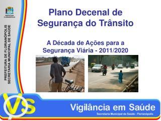 Plano Decenal de Segurança do Trânsito A Década de Ações para a Segurança Viária - 2011/2020