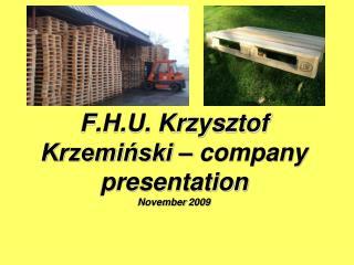 F.H.U. Krzysztof Krzemiński – company  presentation November  2009