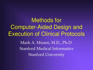 Methods for  Computer-Aided Design and Execution of Clinical Protocols