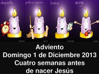 Adviento Domingo 1 de Diciembre 2013 Cuatro semanas antes  de nacer Jesús