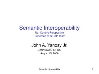 Semantic Interoperability Net Centric Perspective Presented to SICoP Team