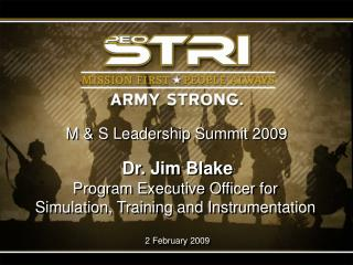 Dr. Jim Blake Program Executive Officer for  Simulation, Training and Instrumentation   2 February 2009