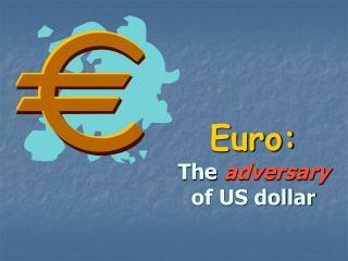 Euro: The  adversary  of US dollar