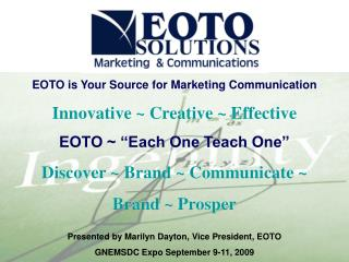 EOTO is Your Source for Marketing Communication Innovative ~ Creative ~ Effective