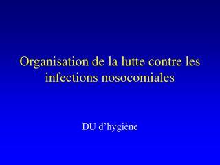 Organisation de la lutte contre les infections nosocomiales