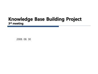 Knowledge Base Building Project 3 rd  meeting