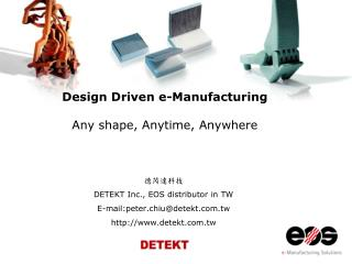 Design Driven e-Manufacturing Any shape, Anytime, Anywhere