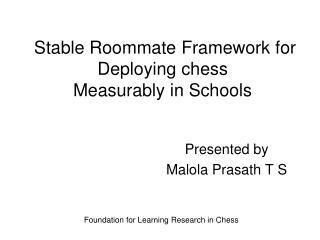 Stable Roommate Framework for Deploying chess  Measurably in Schools