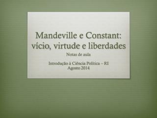 Mandeville e Constant:  vício ,  virtude  e  liberdades