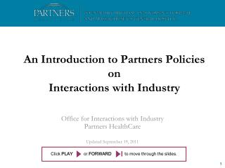 An Introduction to Partners Policies on  Interactions with Industry