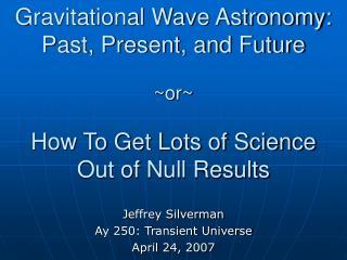Jeffrey Silverman Ay 250: Transient Universe April 24, 2007