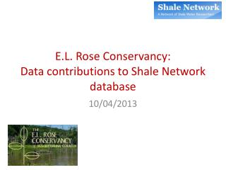 E.L.  Rose Conservancy:  Data contributions to Shale Network database