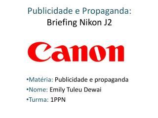 Publicidade e Propaganda: Briefing Nikon J2