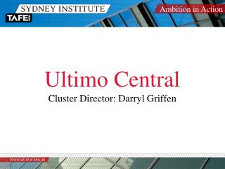 Ultimo Central Cluster Director: Darryl Griffen