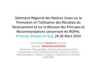 Pr�sentation Session 4  du  Tchad faite  par:  RIRADJIM MADNODJI ,