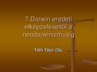 7.Darwin eredeti elképzeléseitől a neodarwinizmusig