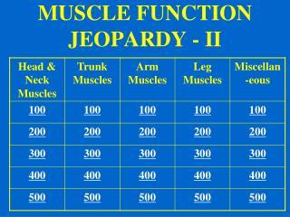 MUSCLE FUNCTION JEOPARDY - II