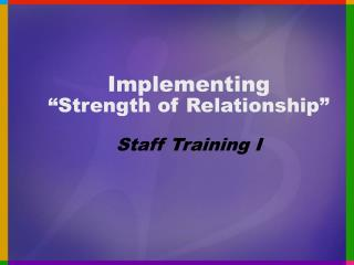 "Implementing  ""Strength of Relationship"" Staff Training I"