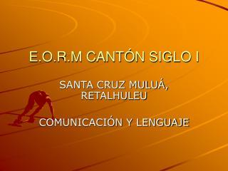 E.O.R.M CANTÓN SIGLO I
