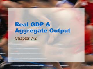 Real GDP  Aggregate Output