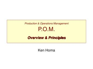 Production & Operations Management P.O.M. Overview & Principles
