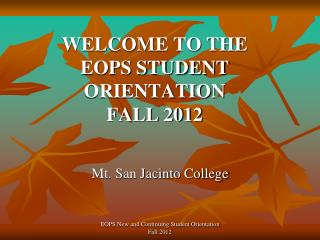 WELCOME TO THE  EOPS STUDENT ORIENTATION  FALL 2012