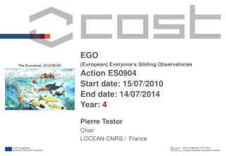 EGO (European) Everyone's Gliding Observatories Action ES0904 Start date: 15/07/2010