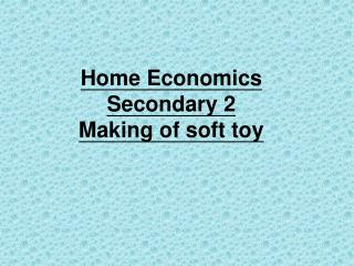 Home Economics  Secondary 2 Making of soft toy