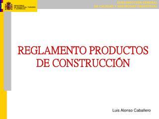 REGLAMENTO PRODUCTOS DE CONSTRUCCIÓN