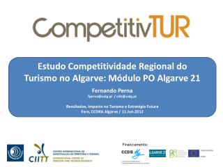 Estudo Competitividade Regional do         Turismo no Algarve: Módulo PO Algarve 21 Fernando Perna