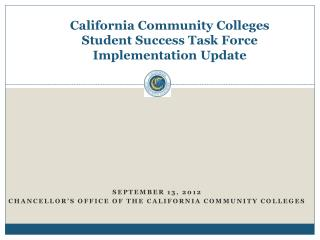 California Community Colleges  Student Success Task Force Implementation Update