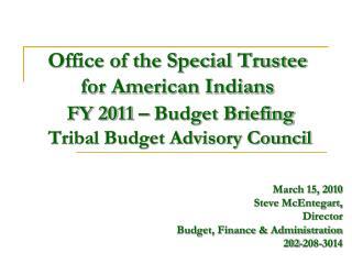 March 15,  2010  Steve McEntegart, Director Budget, Finance & Administration 202-208-3014