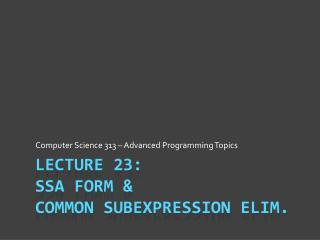 Lecture 23: SSA Form &  Common Subexpression Elim.