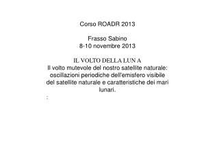 Corso ROADR 2013 Frasso Sabino  8-10 novembre 2013 IL VOLTO DELLA LUN A