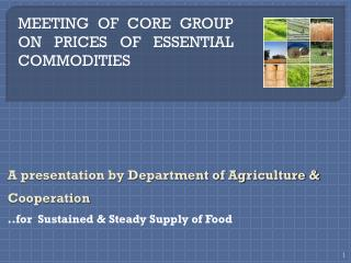 A presentation by Department of Agriculture & Cooperation ..for  Sustained & Steady Supply of Food