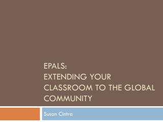 e Pals : Extending your classroom to the global community