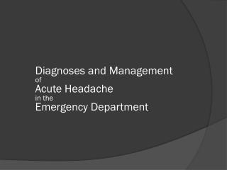 Diagnoses and Management of  Acute Headache in the Emergency Department