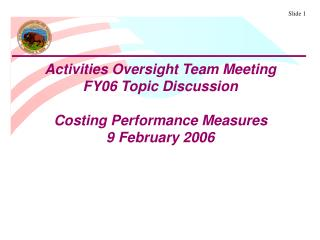 Activities Oversight Team Meeting FY06 Topic Discussion Costing Performance Measures
