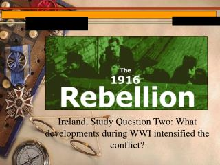 Ireland, Study Question Two: What developments during WWI intensified the conflict?