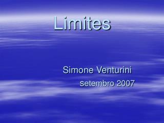 Limites                 Simone Venturini                     setembro 2007