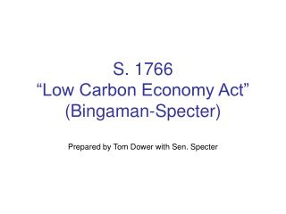 "S. 1766 ""Low Carbon Economy Act"" (Bingaman-Specter) Prepared by Tom Dower with Sen. Specter"