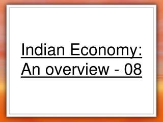 Indian Economy: An overview - 08